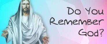 Do You Remember God?